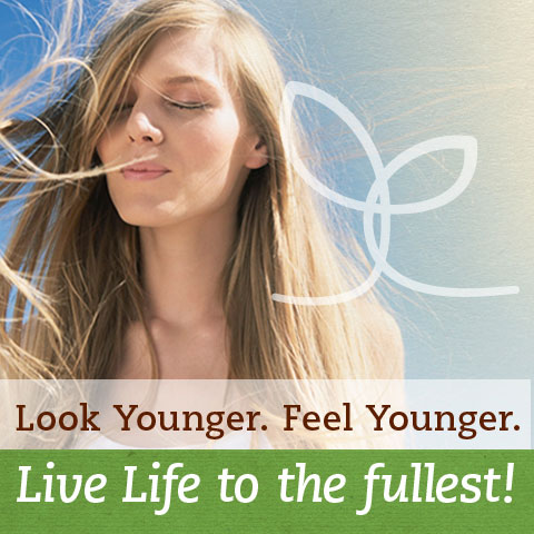 Look Younger. Feel Younger. Live Life to the fullest!
